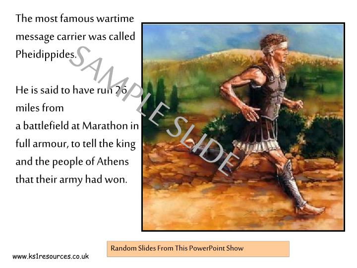 The most famous wartime message carrier was called Pheidippides.