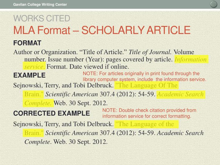 mla format scholarly article The modern language association (mla) is an organization of teachers and scholars devoted to the study of language and literature mla style has been widely adopted by academic journals, schools, and instructors since its initial publication, the mla style manual has become the predominant style.