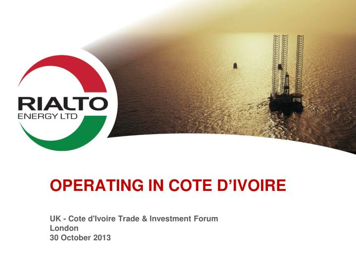 operating in cote d ivoire uk cote d ivoire trade investment forum london 30 october 2013 n.
