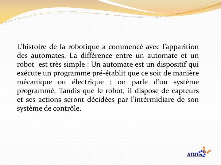 L'histoire de la robotique a commencé avec l'apparition des automates. La différence entre un ...