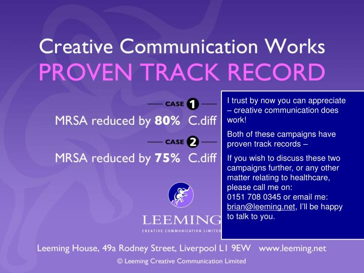 I trust by now you can appreciate – creative communication does work!