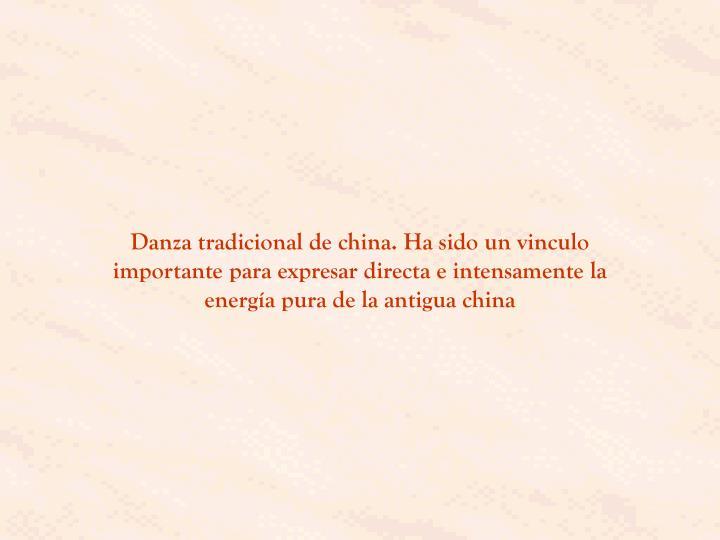 Danza tradicional de china. Ha sido un vinculo importante para expresar directa e intensamente la energía pura de la antigua china