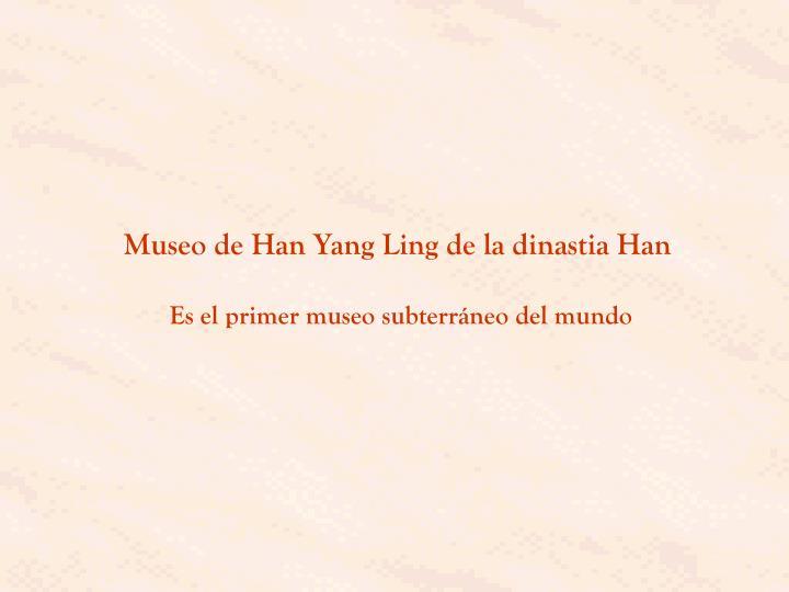 Museo de Han Yang Ling de la dinastia Han