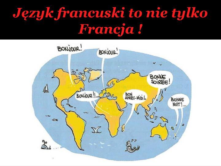 Język francuski to nie tylko Francja