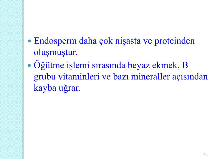 Endosperm daha çok nişasta ve proteinden oluşmuştur.