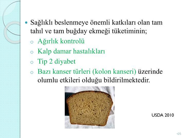 Sağlıklı beslenmeye önemli katkıları olan tam tahıl ve tam buğday ekmeği tüketiminin;