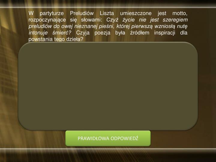 W partyturze Preludiów Liszta umieszczone jest motto, rozpoczynające się słowami: