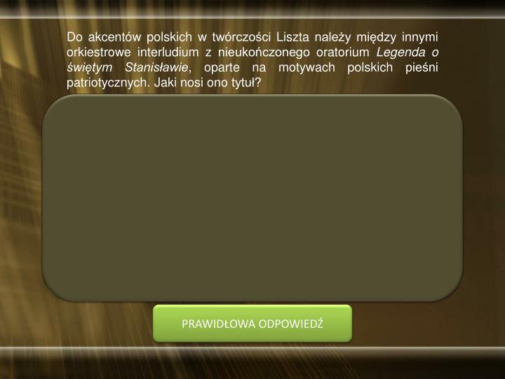 Do akcentów polskich w twórczości Liszta należy między innymi orkiestrowe interludium z nieukończonego oratorium