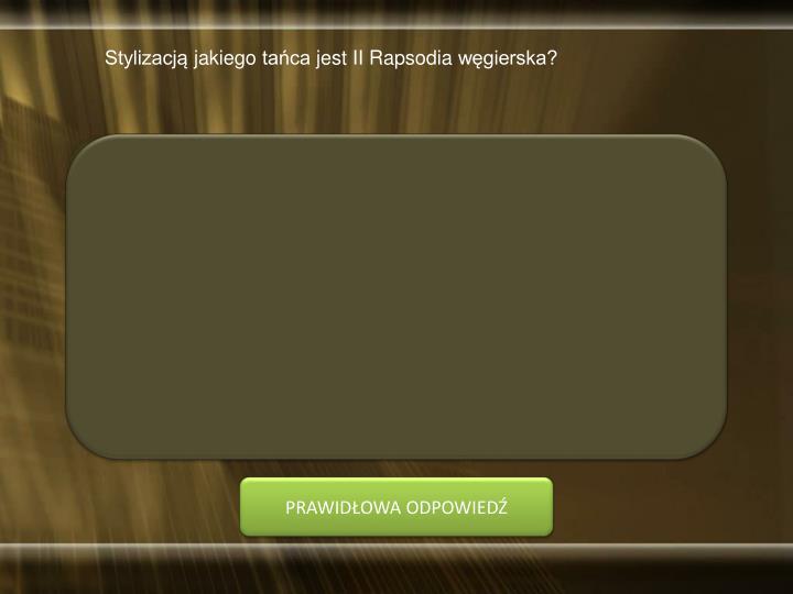 Stylizacją jakiego tańca jest II Rapsodia węgierska?