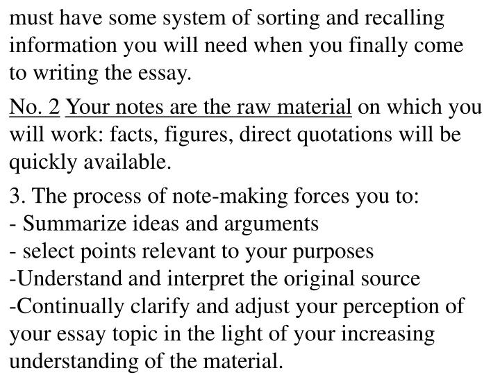must have some system of sorting and recalling information you will need when you finally come to writing the essay.