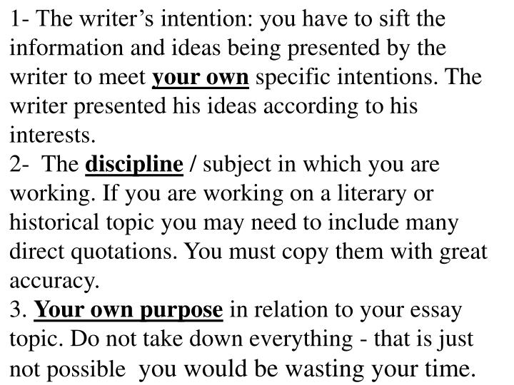 1- The writer's intention: you have to sift the information and ideas being presented by the writer to meet