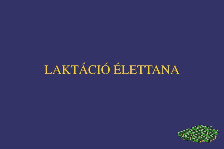 LAKTÁCIÓ ÉLETTANA