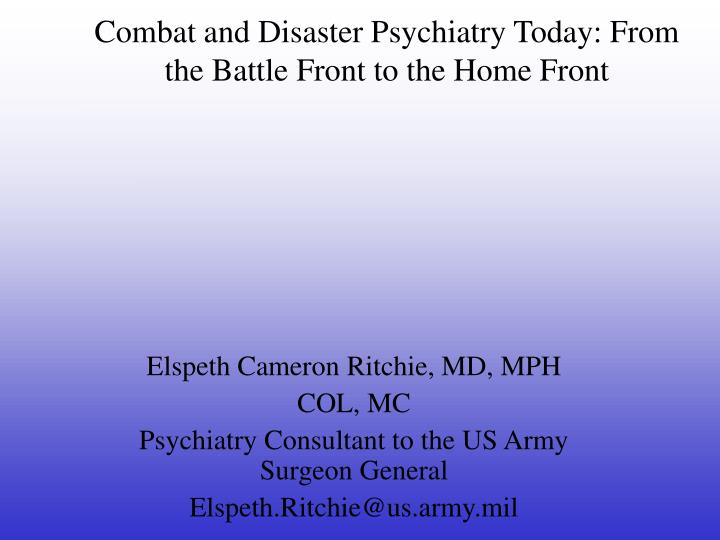 combat and disaster psychiatry today from the battle front to the home front n.