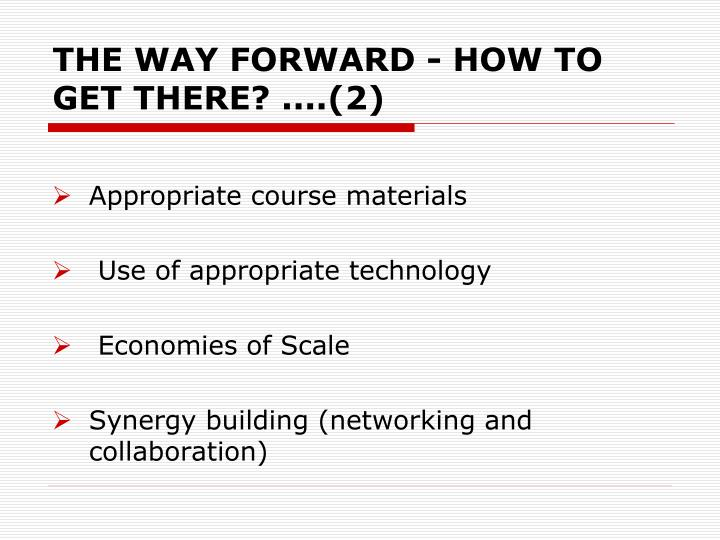 THE WAY FORWARD - HOW TO GET THERE?