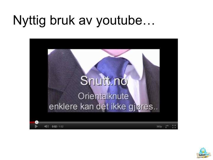 Nyttig bruk av youtube…