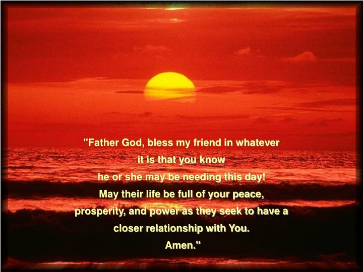 """""""Father God, bless my friend in whatever"""