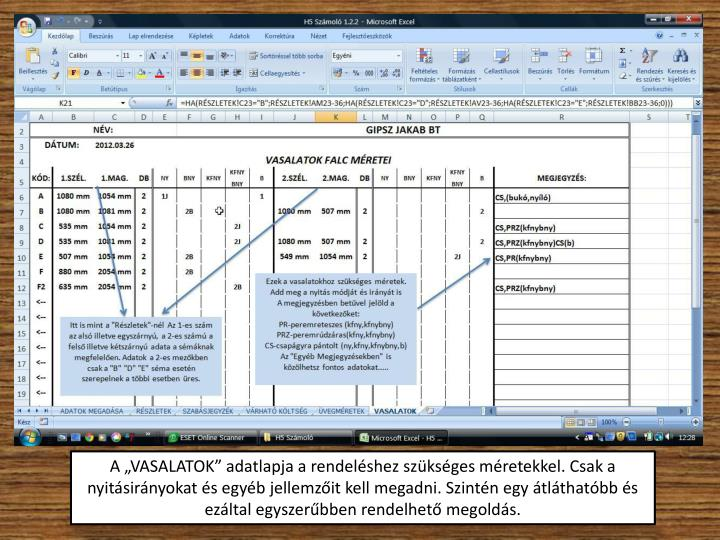 """A """"VASALATOK"""" adatlapja a rendeléshez szükséges méretekkel. Csak a nyitásirányokat és egyéb jellemzőit kell megadni. Szintén egy átláthatóbb és ezáltal egyszerűbben rendelhető megoldás."""