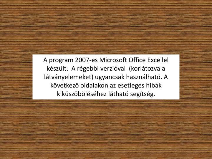 A program 2007-es Microsoft Office Excellel készült.  A régebbi verzióval  (korlátozva a látványelemeket) ugyancsak használható. A következő oldalakon az esetleges hibák kiküszöböléséhez látható segítség.
