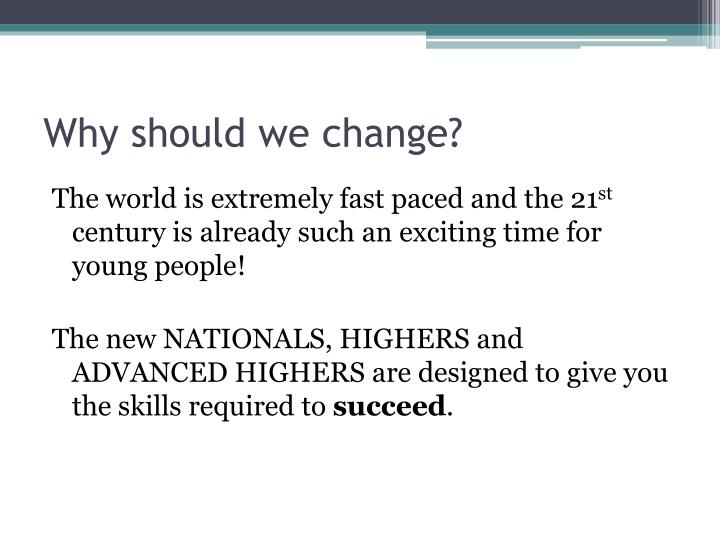 Why should we change