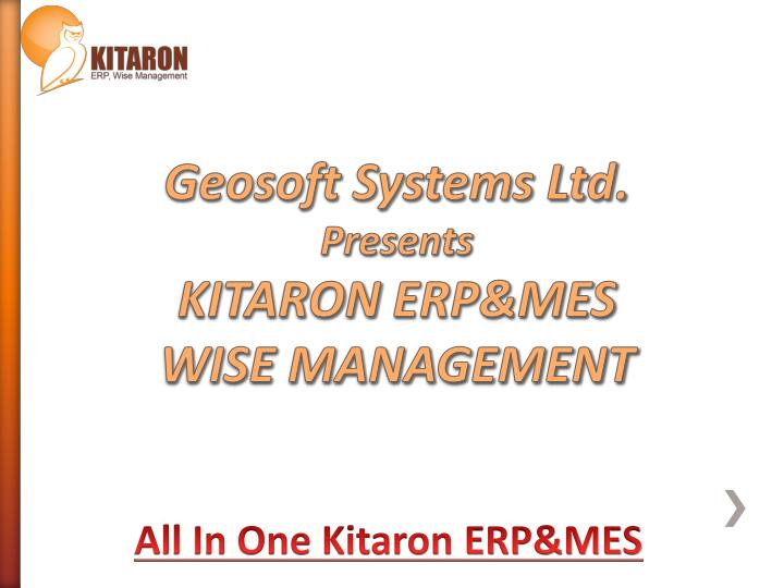 PPT - Geosoft Systems Ltd  Presents KITARON ERP&MES WISE