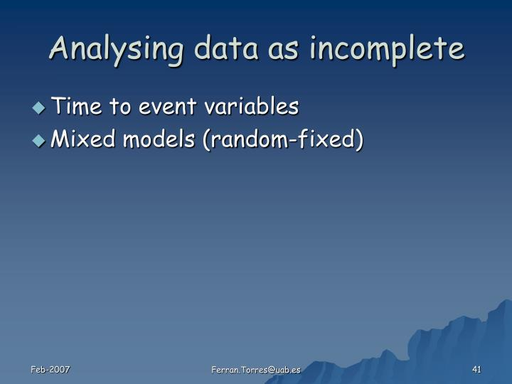 Analysing data as incomplete