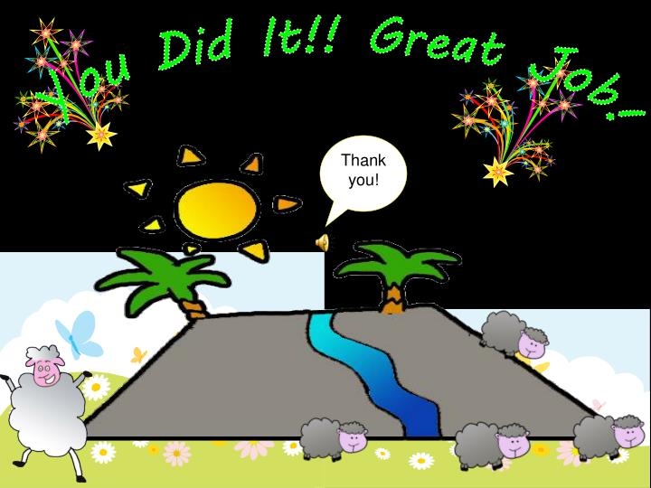 You Did It!! Great Job!