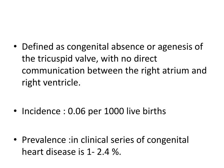 Defined as congenital absence or agenesis of the tricuspid valve, with no direct communication betwe...