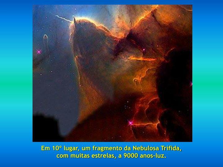 Em 10º lugar, um fragmento da Nebulosa Trífida,                                                           com muitas estrelas, a 9000 anos-luz.
