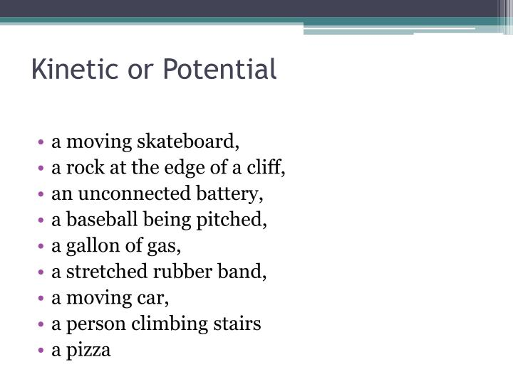Kinetic or Potential