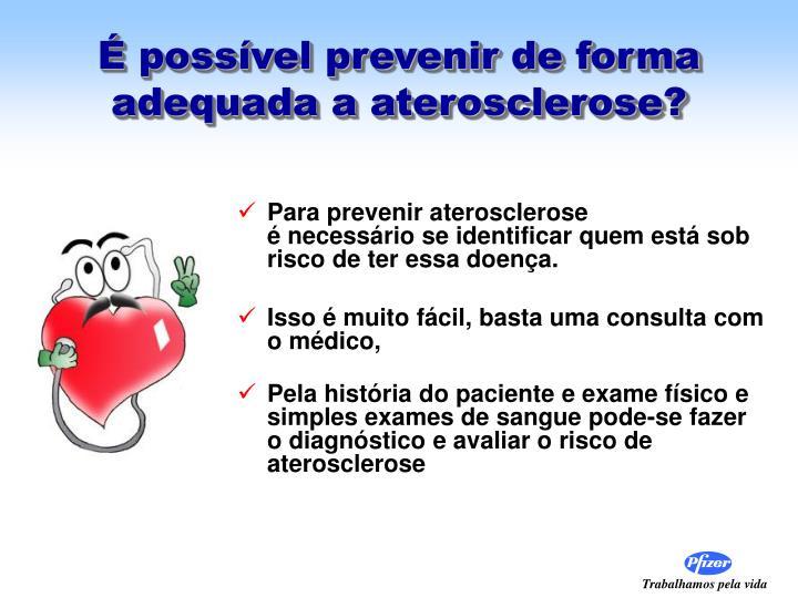 É possível prevenir de forma adequada a aterosclerose?