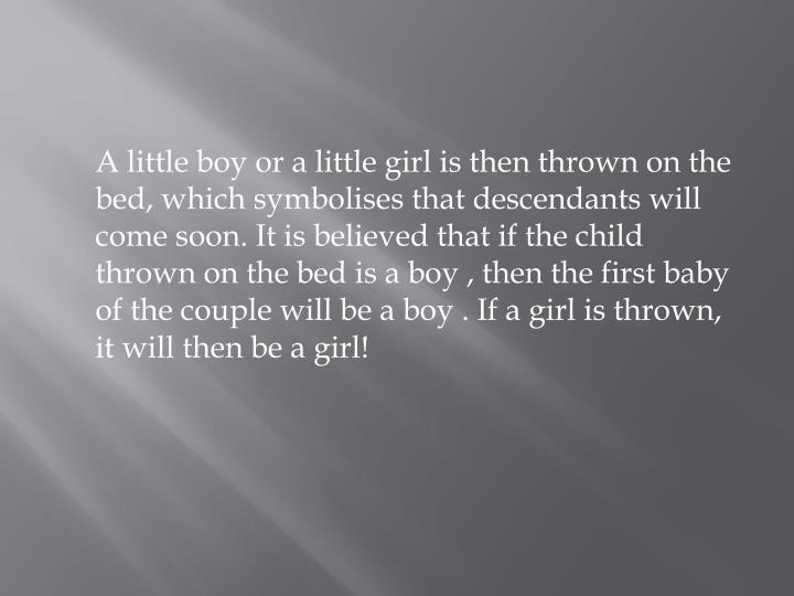 A little boy or a little girl is then thrown on the  bed, which
