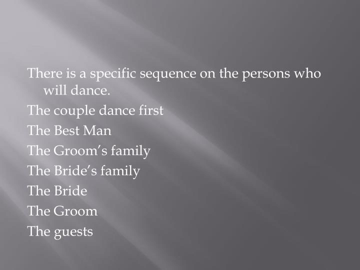 There is a specific sequence on the persons who will dance.