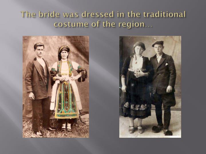 The bride was dressed in the traditional costume of the region…