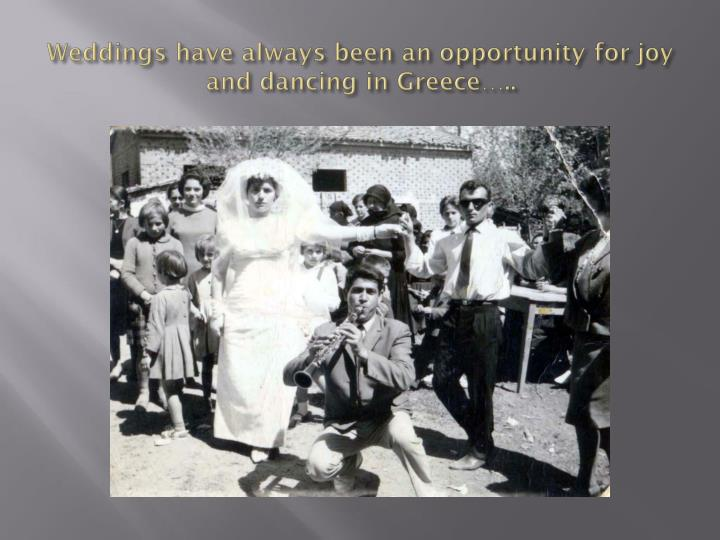 Weddings have always been an opportunity for joy and dancing in greece