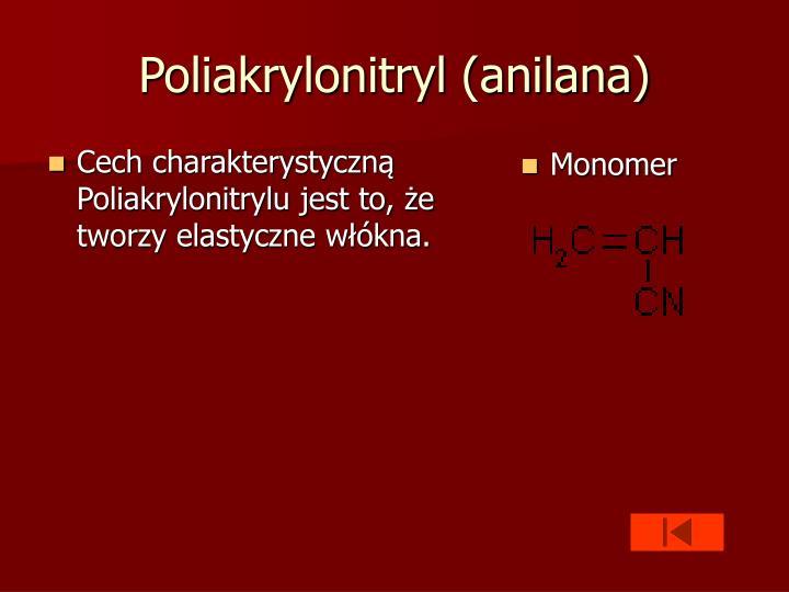 Cech charakterystyczną Poliakrylonitrylu jest to, że tworzy elastyczne włókna.