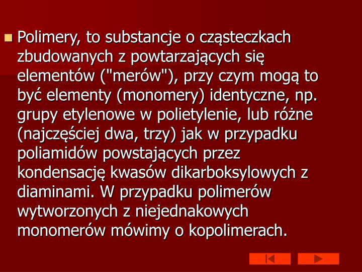 """Polimery, to substancje o cząsteczkach zbudowanych z powtarzających się elementów (""""merów""""), pr..."""
