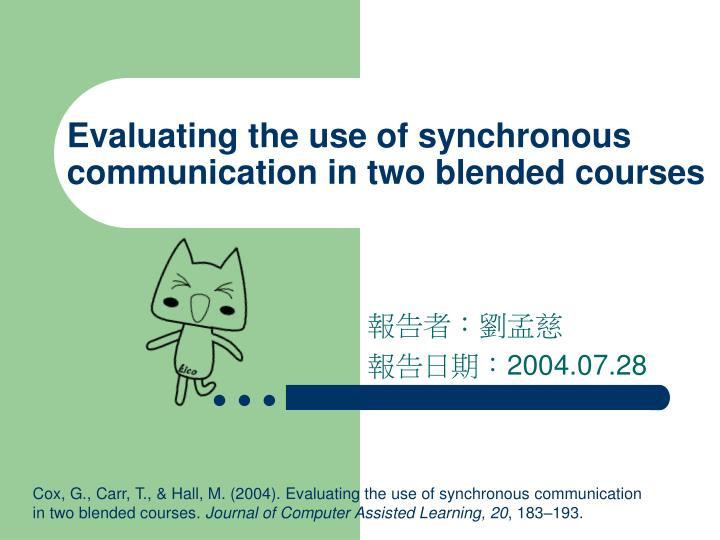 Evaluating the use of synchronous communication in two blended courses