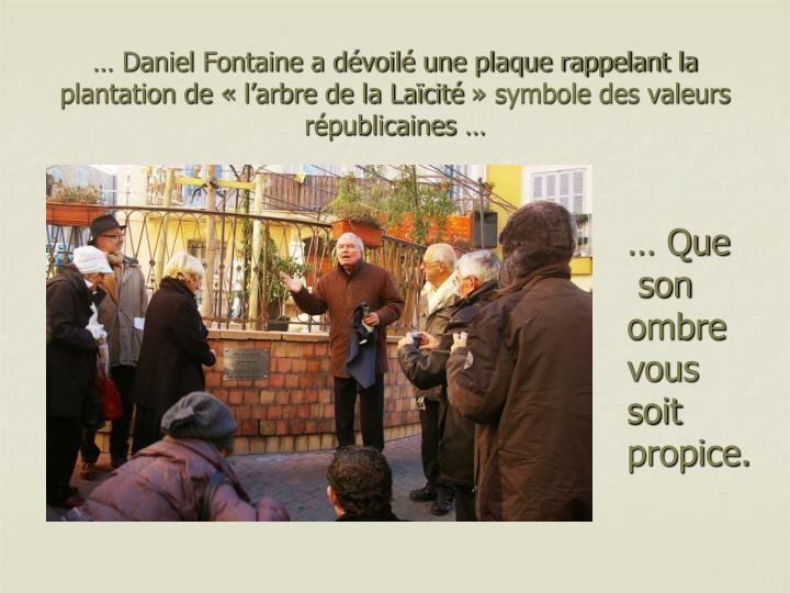 … Daniel Fontaine a dévoilé une plaque rappelant la plantation de «l'arbre de la Laïcité» symbole des valeurs républicaines …