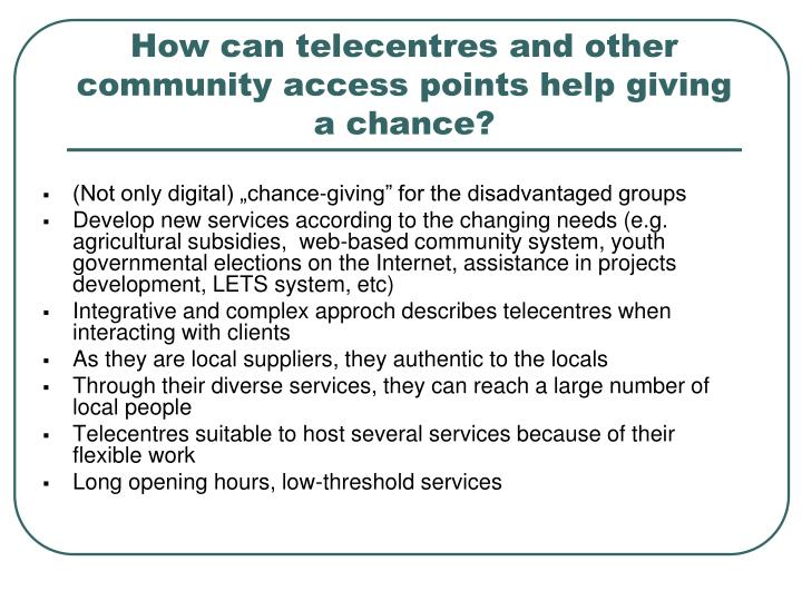 How can telecentres and other community access points help giving a chance?