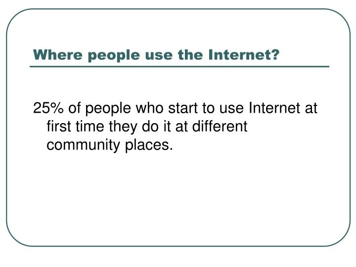 Where people use the Internet?