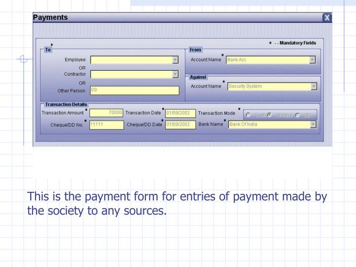 This is the payment form for entries of payment made by the society to any sources.