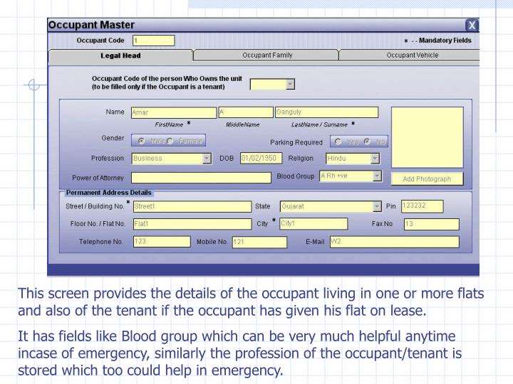 This screen provides the details of the occupant living in one or more flats and also of the tenant if the occupant has given his flat on lease.