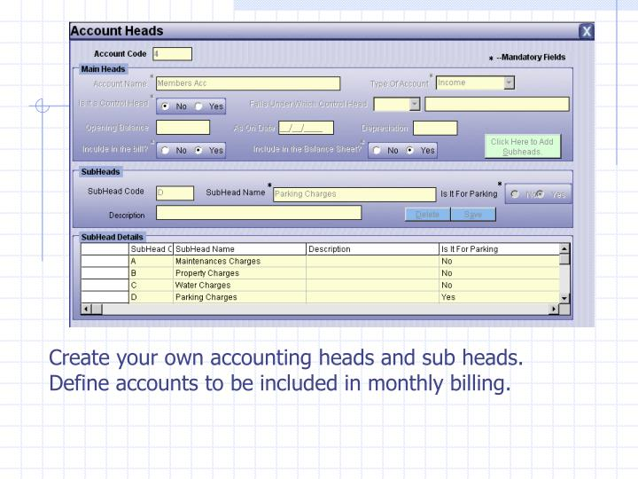Create your own accounting heads and sub heads. Define accounts to be included in monthly billing.