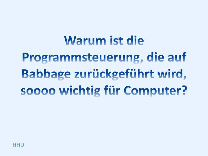 Warum ist die Programmsteuerung, die auf Babbage zurückgeführt wird,
