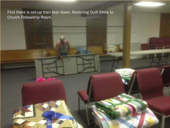First there is set-up then tear down. Restoring Quilt Show to Church Fellowship Room.