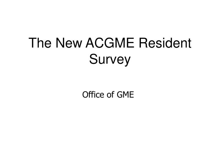 the new acgme resident survey n.