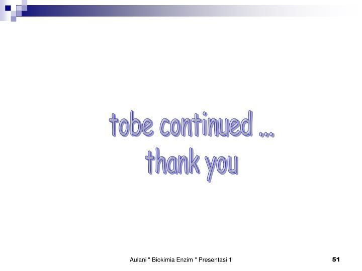 tobe continued ...