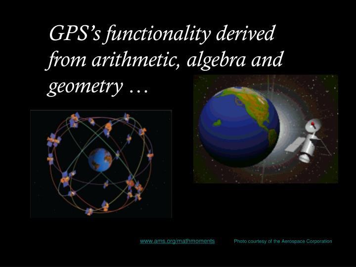 GPS's functionality derived from arithmetic, algebra and geometry …