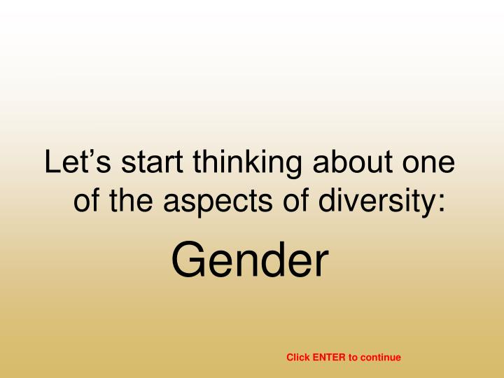 Let's start thinking about one of the aspects of diversity: