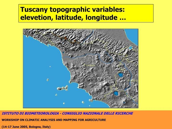 Tuscany topographic variables: elevetion, latitude, longitude …